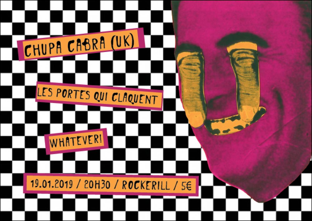 CHUPA CABRA (UK)  + WHATEVER! + LES PORTES QUI CLAQUENT