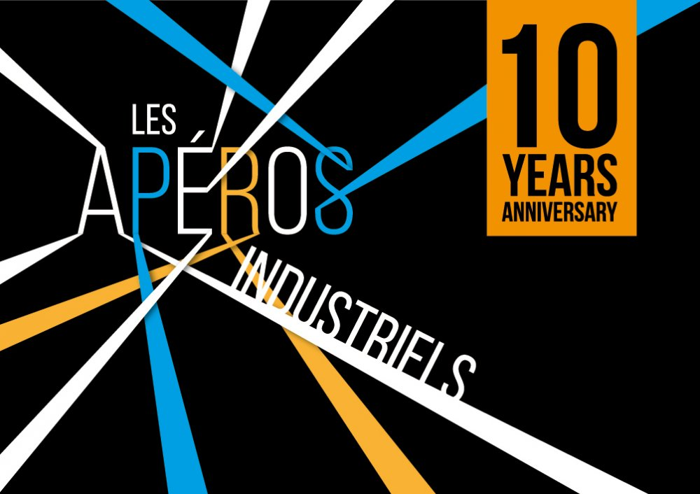 LES APÉROS INDUSTRIELS:10 YEARS!